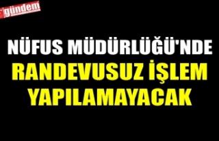 NÜFUS MÜDÜRLÜĞÜ'NDE RANDEVUSUZ İŞLEM...