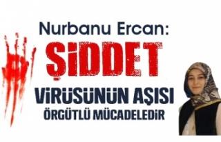 """NURBANU ERCAN""""ŞİDDET VİRÜSÜNÜN AŞISI ÖRGÜTLÜ..."""