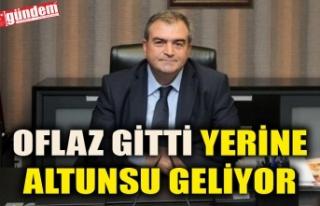 OFLAZ GİTTİ YERİNE ALTUNSU GELİYOR