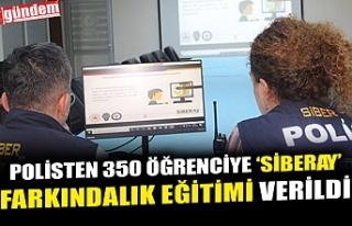 POLİSTEN 350 ÖĞRENCİYE 'SİBERAY' FARKINDALIK...