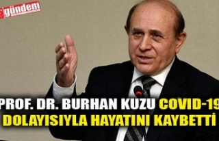 PROF. DR. BURHAN KUZU COVID-19 DOLAYISIYLA HAYATINI...