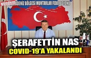 ŞERAFETTİN NAS COVID-19'A YAKALANDI
