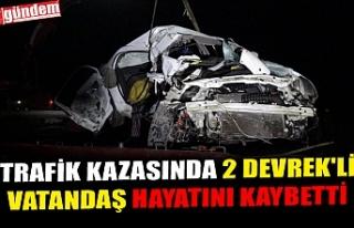 TRAFİK KAZASINDA 2 DEVREK'Lİ VATANDAŞ HAYATINI...
