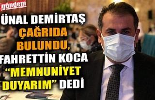 ÜNAL DEMİRTAŞ ÇAĞRIDA BULUNDU, FAHRETTİN KOCA...