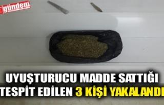 UYUŞTURUCU MADDE SATTIĞI TESPİT EDİLEN 3 KİŞİ...