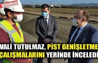VALİ TUTULMAZ, PİST GENİŞLETME ÇALIŞMALARINI...