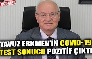 YAVUZ ERKMEN'İN COVID-19 TEST SONUCU POZİTİF...