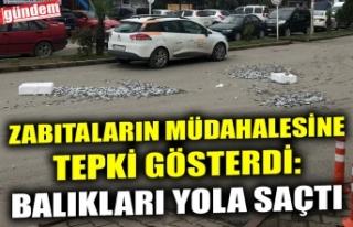 ZABITALARIN MÜDAHALESİNE TEPKİ GÖSTERDİ: BALIKLARI...