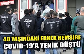 40 YAŞINDAKİ ERKEK HEMŞİRE COVID-19'A YENİK...