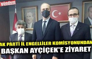 AK PARTİ İL ENGELLİLER KOMİSYONUNDAN BAŞKAN AYÇİÇEK'E...