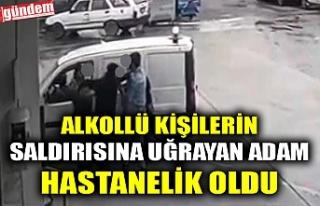 ALKOLLÜ KİŞİLERİN SALDIRISINA UĞRAYAN ADAM HASTANELİK...