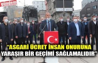 """ASGARİ ÜCRET İNSAN ONURUNA YARAŞIR BİR GEÇİMİ..."