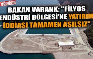"BAKAN VARANK; ""FİLYOS ENDÜSTRİ BÖLGESİ'NE..."