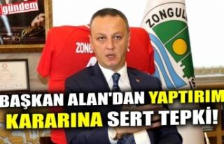 BAŞKAN ALAN'DAN YAPTIRIM KARARINA SERT TEPKİ!