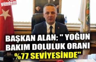 """BAŞKAN ALAN; """" YOĞUN BAKIM DOLULUK ORANI %77..."""