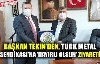 BAŞKAN TEKİN'DEN, TÜRK METAL SENDİKASI'NA...