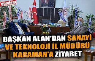 BAŞKAN ALAN'DAN SANAYİ VE TEKNOLOJİ İL MÜDÜRÜ...