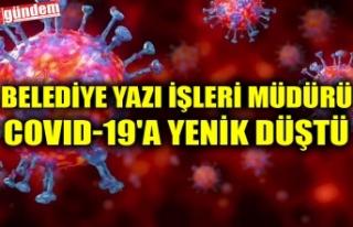 BELEDİYE YAZI İŞLERİ MÜDÜRÜ COVID-19'A...