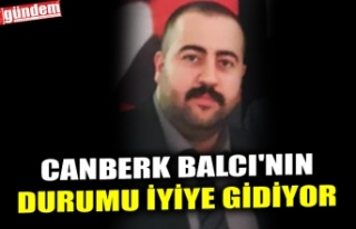 CANBERK BALCI'NIN DURUMU İYİYE GİDİYOR