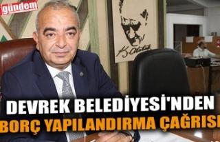 DEVREK BELEDİYESİ'NDEN BORÇ YAPILANDIRMA ÇAĞRISI