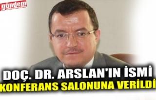 DOÇ. DR. ARSLAN'IN İSMİ KONFERANS SALONUNA...