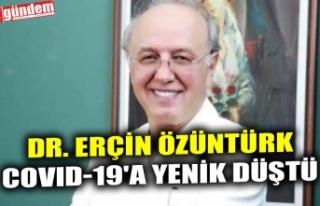 DR. ERÇİN ÖZÜNTÜRK COVID-19'A YENİK DÜŞTÜ
