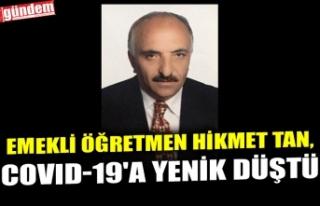 EMEKLİ ÖĞRETMEN HİKMET TAN, COVID-19'A YENİK...