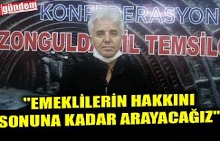 """""""EMEKLİLERİN HAKKINI SONUNA KADAR ARAYACAĞIZ"""""""