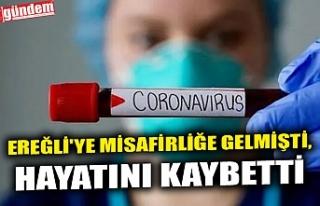 EREĞLİ'YE MİSAFİRLİĞE GELMİŞTİ, HAYATINI...