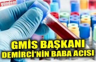 GMİS BAŞKANI DEMİRCİ'NİN BABA ACISI