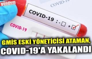 GMİS ESKİ YÖNETİCİSİ ATAMAN, COVID-19'A...