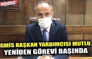 GMİS BAŞKAN YARDIMCISI MUTLU, YENİDEN GÖREVİ...