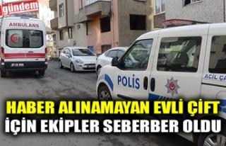 HABER ALINAMAYAN EVLİ ÇİFT İÇİN EKİPLER SEBERBER...
