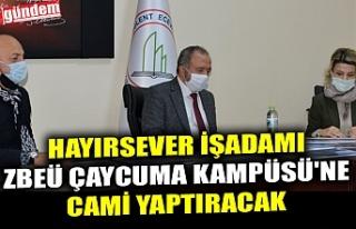 HAYIRSEVER İŞADAMI ZBEÜ ÇAYCUMA KAMPÜSÜ'NE...