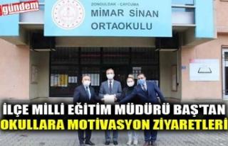 İLÇE MİLLİ EĞİTİM MÜDÜRÜ BAŞ'TAN OKULLARA...