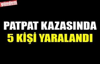 PATPAT KAZASINDA 5 KİŞİ YARALANDI