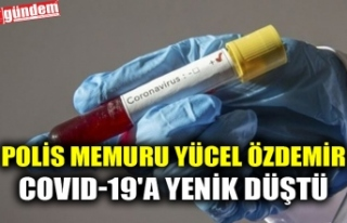 POLİS MEMURU YÜCEL ÖZDEMİR COVID-19'A YENİK...