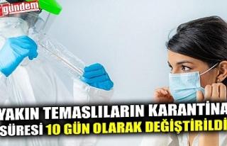YAKIN TEMASLILARIN KARANTİNA SÜRESİ 10 GÜN OLARAK...