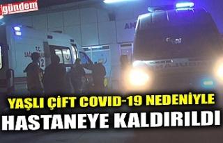 YAŞLI ÇİFT COVID-19 NEDENİYLE HASTANEYE KALDIRILDI