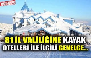 81 İL VALİLİĞİNE KAYAK OTELLERİ İLE İLGİLİ...