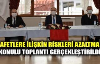 AFETLERE İLİŞKİN RİSKLERİ AZALTMA KONULU TOPLANTI...