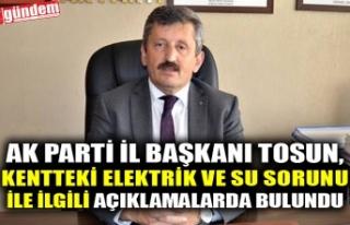 AK PARTİ İL BAŞKANI TOSUN, KENTTEKİ ELEKTRİK...