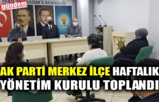 AK PARTİ MERKEZ İLÇE HAFTALIK YÖNETİM KURULU...