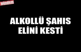 ALKOLLÜ ŞAHIS ELİNİ KESTİ
