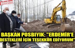 """BAŞKAN POSBIYIK; """"ERDEMİR'E DESTEKLERİ..."""