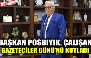 BAŞKAN POSBIYIK, ÇALIŞAN GAZETECİLER GÜNÜ'NÜ...