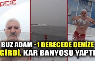 BUZ ADAM -1 DERECEDE DENİZE GİRDİ, KAR BANYOSU...