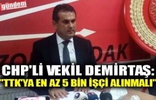 """CHP'Lİ VEKİL DEMİRTAŞ: """"TTK'YA..."""