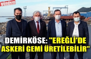"DEMİRKÖSE: ""EREĞLİ'DE ASKERİ GEMİ..."