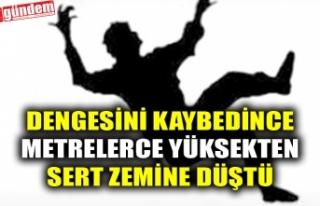DENGESİNİ KAYBEDİNCE METRELERCE YÜKSEKTEN SERT...